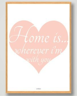 Home is where im with you boligplakat