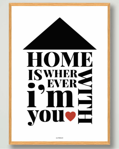 Home is where ever im with you plakat