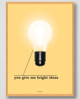 you give me bright ideas boligplakat